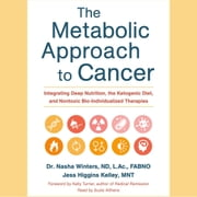 Metabolic Approach to Cancer, The - Integrating Deep Nutrition, the Ketogenic Diet, and Nontoxic Bio-Individualized Therapies audiobook by Dr. Nasha Winters, Jess Higgins Kelley, Kelly Turner