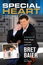 Special Heart - A Journey of Faith, Hope, Courage and Love ebook by Bret Baier,Jim Mills