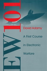 Ew 101: A First Course in Electronic Warfare ebook by Adamy, David L.