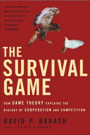 The Survival Game - How Game Theory Explains the Biology of Cooperation and Competition ebook by David P. Barash, Ph.D.