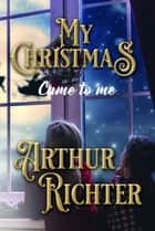MY CHRISTMAS CAME TO ME ebook by