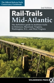 Rail-Trails Mid-Atlantic - The definitive guide to multiuse trails in Delaware, Maryland, Virginia, Washington, D.C., and West Virginia ebook by Rails-to-Trails Conservancy