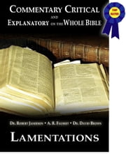 Commentary Critical and Explanatory - Book of Lamentations ebook by Dr. Robert Jamieson,A.R. Fausset,Dr. David Brown