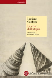 La crisi dell'utopia - Aristofane contro Platone ebook by Luciano Canfora