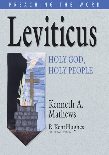 Leviticus - Holy God, Holy People ebook by Kenneth A. Mathews