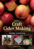 Craft Cider Making - Third Edition ebook by Andrew Lea