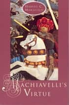 Machiavelli's Virtue ebook by Harvey C. Mansfield