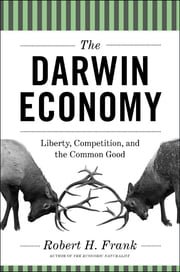 The Darwin Economy: Liberty, Competition, and the Common Good ebook by Robert H. Frank