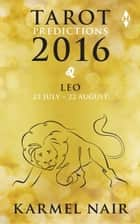 Tarot Predictions 2016: Leo ebook by Karmel Nair