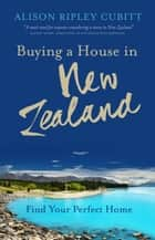 Buying a House in New Zealand: FInd Your Perfect Home ebook by Alison Ripley Cubitt