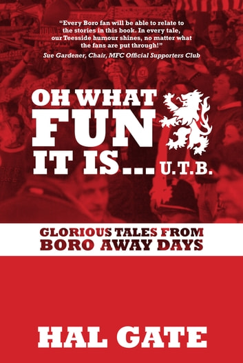 Oh What Fun It Is... Glorious Tales From Boro Away Days ebook by Hal Gate