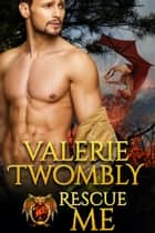 Rescue Me ebook by Valerie Twombly