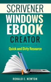 Scrivener Windows EBook Creator Quick and Dirty Resource ebook by Ronald E. Newton