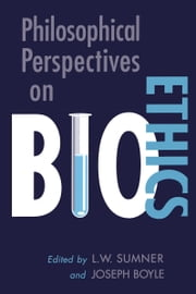 Philosophical Perspectives on Bioethics ebook by Joseph Boyle,L. Wayne Sumner