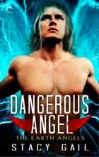 Dangerous Angel ebook by Stacy Gail