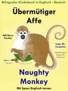 Bilinguales Kinderbuch in Deutsch: Englisch: Übermütiger Affe hilft Herrn Tischler - Naughty Monkey Helps Mr. Carpenter. Mit Spass Englisch Lernen ebook by Colin Hann