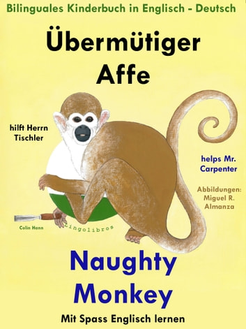 Bilinguales Kinderbuch in Deutsch: Englisch: Übermütiger Affe hilft Herrn Tischler - Naughty Monkey Helps Mr. Carpenter. Mit Spaß Englisch Lernen ebook by Colin Hann