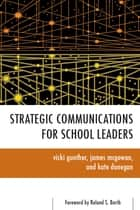 Strategic Communications for School Leaders ebook by Vicki Gunther, James McGowan, Kate Donegan