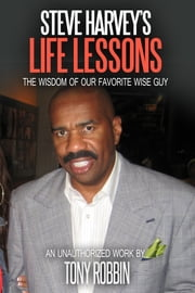 Steve Harvey's Life Lessons: The Wisdom of Our Favorite Wise Guy ebook by Tony Robbin