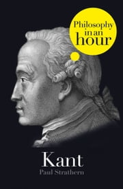 Kant: Philosophy in an Hour ebook by Paul Strathern