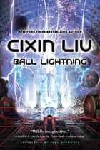 Ball Lightning ebook by Cixin Liu, Joel Martinsen