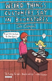 Weird Things Customers Say in Bookstores ebook by Jennifer Campbell,Greg McLeod