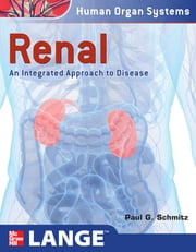 Renal: An Integrated Approach to Disease - Integrated and Transitional Approach ebook by Paul G. Schmitz