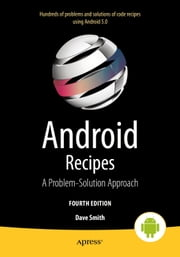 Android Recipes - A Problem-Solution Approach for Android 5.0 ebook by Dave Smith