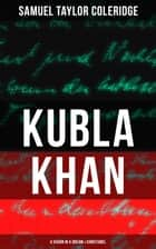 KUBLA KHAN: A VISION IN A DREAM & CHRISTABEL ebook by Samuel Taylor Coleridge