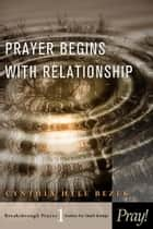 Prayer Begins with Relationship ebook by