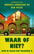 Waar of niet? ebook by Andreas Kinneging, Rob Wiche