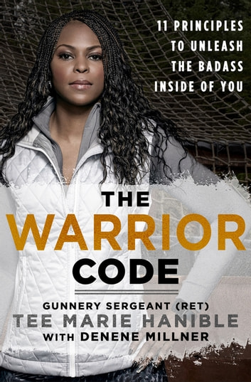 The Warrior Code - 11 Principles to Unleash the Badass Inside of You ebook by Tee Marie Hanible,Denene Millner