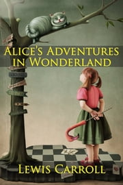 Alice's Adventures in Wonderland - Dimension Classics Illustrated Edition ebook by Lewis Carroll,Edited by DW Schlueter
