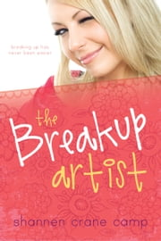 The Break-Up Artist ebook by Shannen Crane Camp