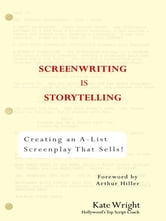 Screenwriting is Storytelling - Creating an A-List Screenplay that Sells! ebook by Kate Wright