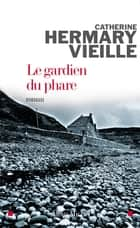 Le Gardien du phare ebook by Catherine Hermary-Vieille