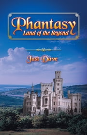 Phantasy - Land of the Beyond ebook by Just Dave