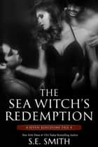 The Sea Witch's Redemption - Seven Kingdoms Tale 4 ebook by S.E. Smith