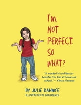 I'm Not Perfect. So What? ebook by Julie Dahnke