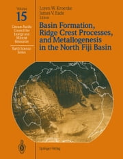 Basin Formation, Ridge Crest Processes, and Metallogenesis in the North Fiji Basin ebook by Loren W. Kroenke,James V. Eade