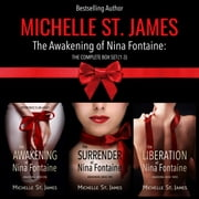 Awakening Series: The Complete Box Set (1 - 3) - The Awakening of Nina Fontaine, The Surrender of Nina Fontaine, The Liberation of Nina Fontaine ebook by Michelle St. James