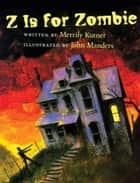 Z Is for Zombie ebook by Merrily Kutner, John Manders