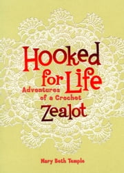 Hooked for Life - Adventures of a Crochet Zealot ebook by Mary Beth Temple