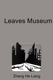 Leaves Museum ebook by He Liang Zhang