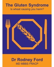 The Gluten Syndrome: is wheat causing you harm? ebook by Rodney Ford