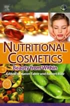 Nutritional Cosmetics - Beauty from Within ebook by Aaron Tabor, Robert M. Blair