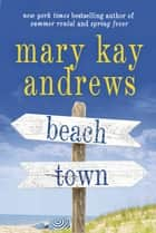 Ebook Beach Town di Mary Kay Andrews