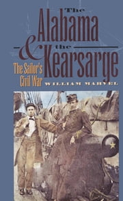 The Alabama and the Kearsarge - The Sailor's Civil War ebook by William Marvel