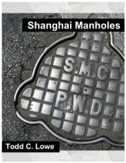 Shanghai Manholes ebook by Todd Lowe