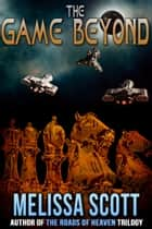 The Game Beyond ebook by Melissa Scott